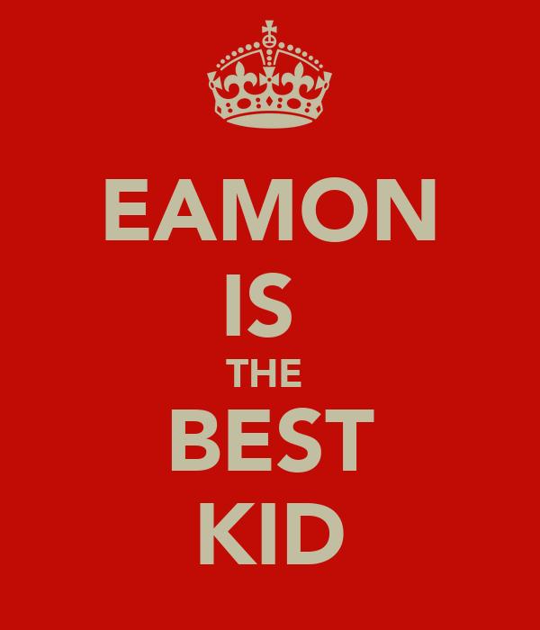 EAMON IS  THE  BEST KID