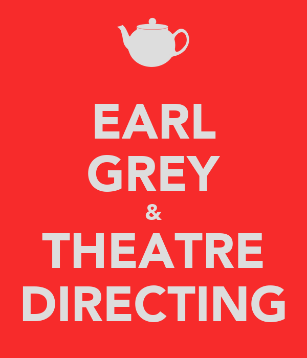 EARL GREY & THEATRE DIRECTING