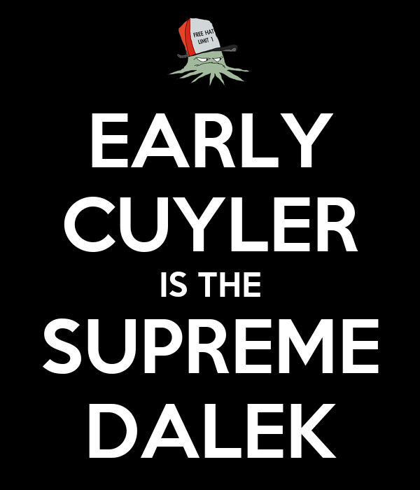 EARLY CUYLER IS THE SUPREME DALEK