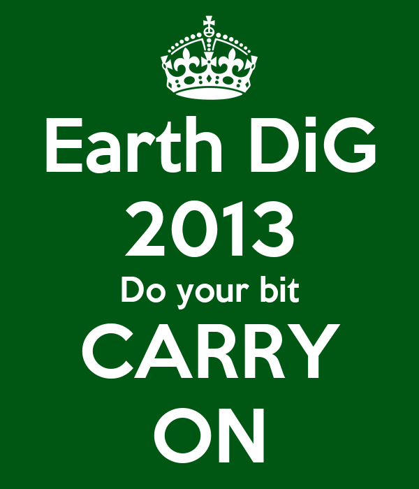 Earth DiG 2013 Do your bit CARRY ON