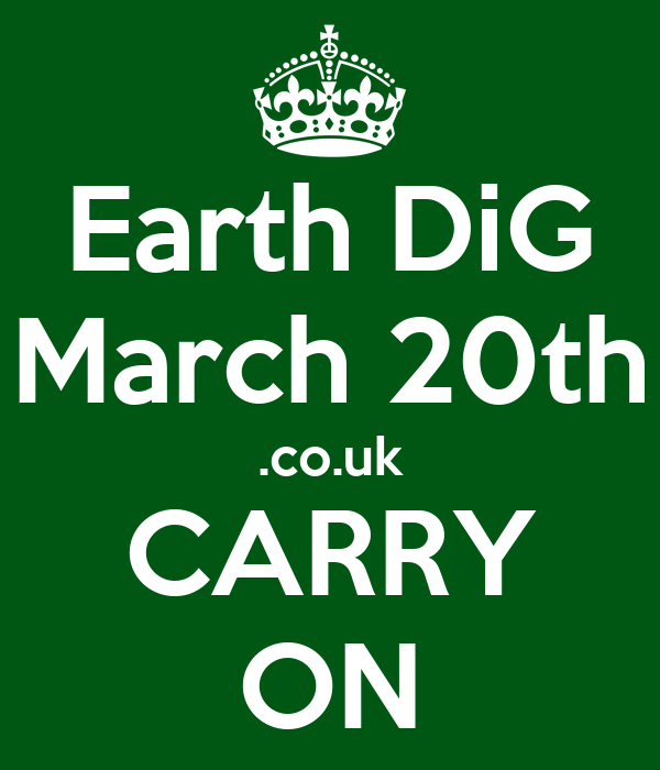 Earth DiG March 20th .co.uk CARRY ON