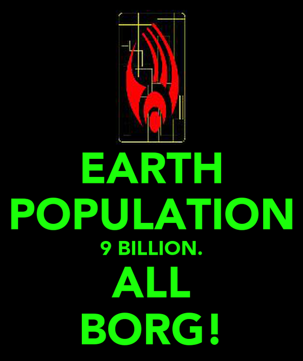 EARTH POPULATION 9 BILLION. ALL BORG!