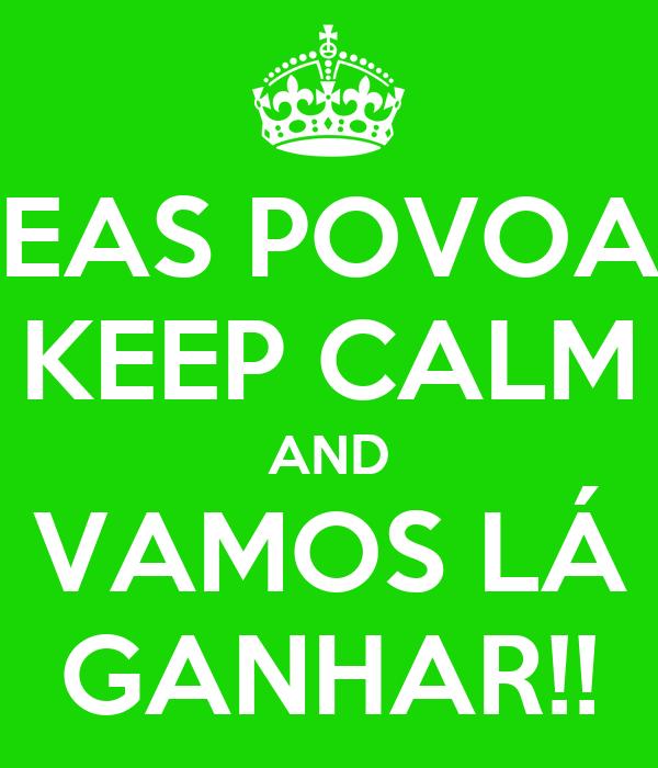 EAS POVOA KEEP CALM AND VAMOS LÁ GANHAR!!