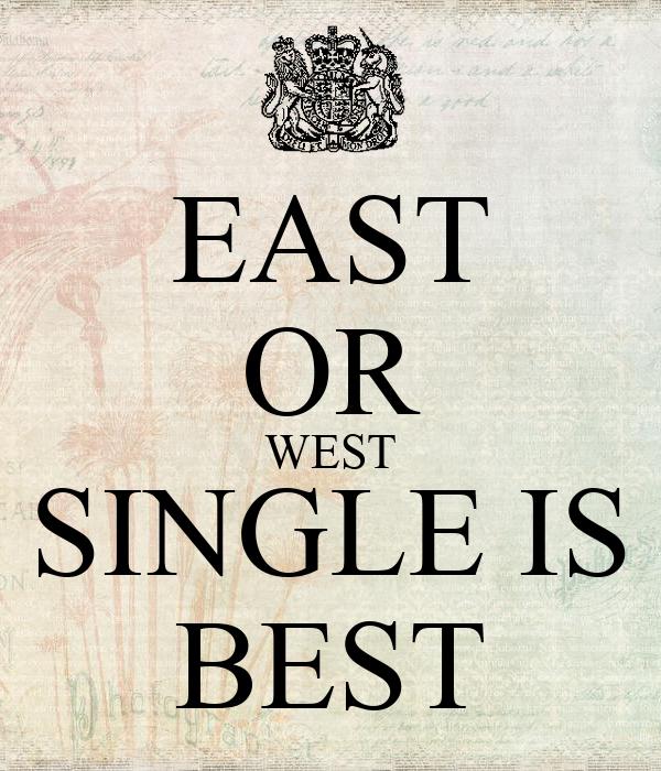 EAST OR WEST SINGLE IS BEST
