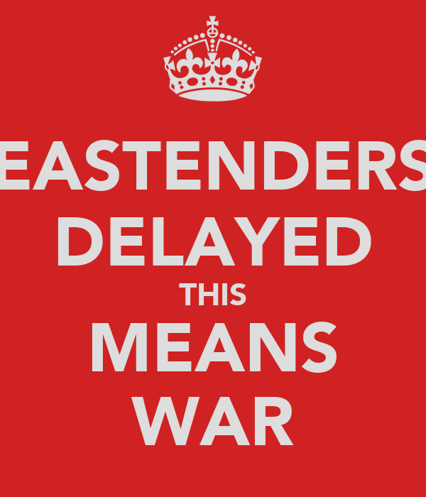 EASTENDERS DELAYED THIS MEANS WAR