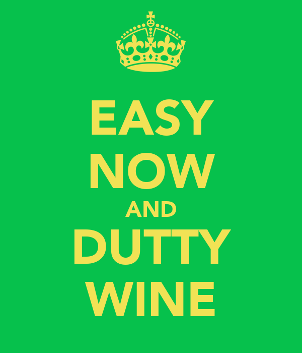 EASY NOW AND DUTTY WINE