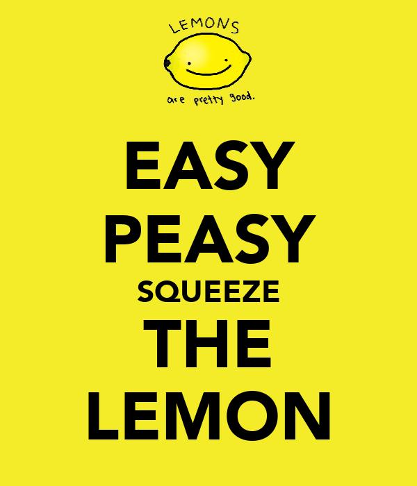 EASY PEASY SQUEEZE THE LEMON