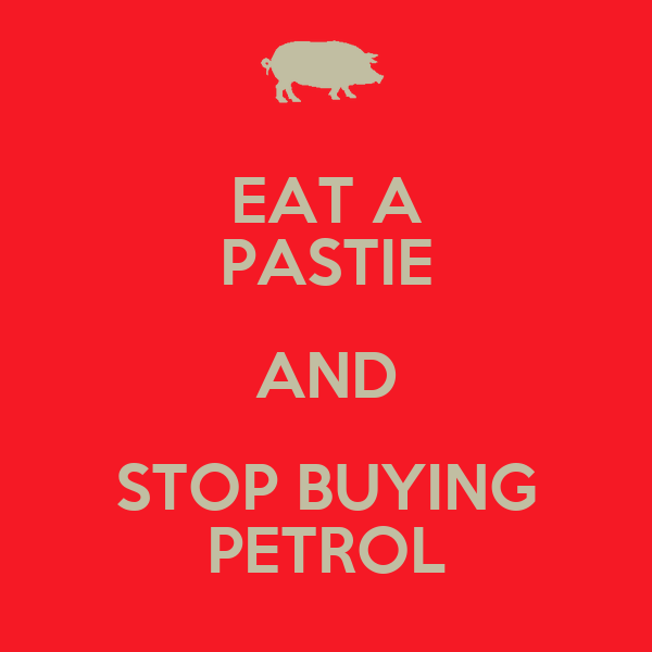 EAT A PASTIE AND STOP BUYING PETROL