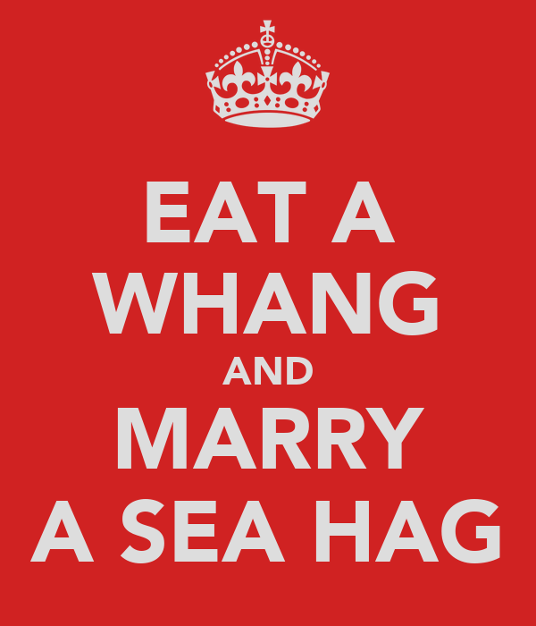 EAT A WHANG AND MARRY A SEA HAG