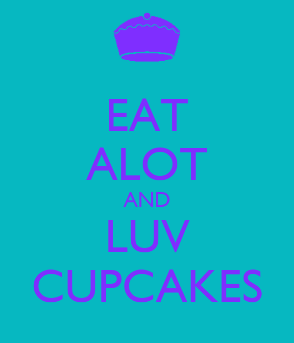 EAT ALOT AND LUV CUPCAKES