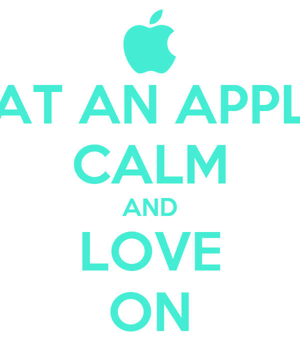 EAT AN APPLE CALM AND LOVE ON