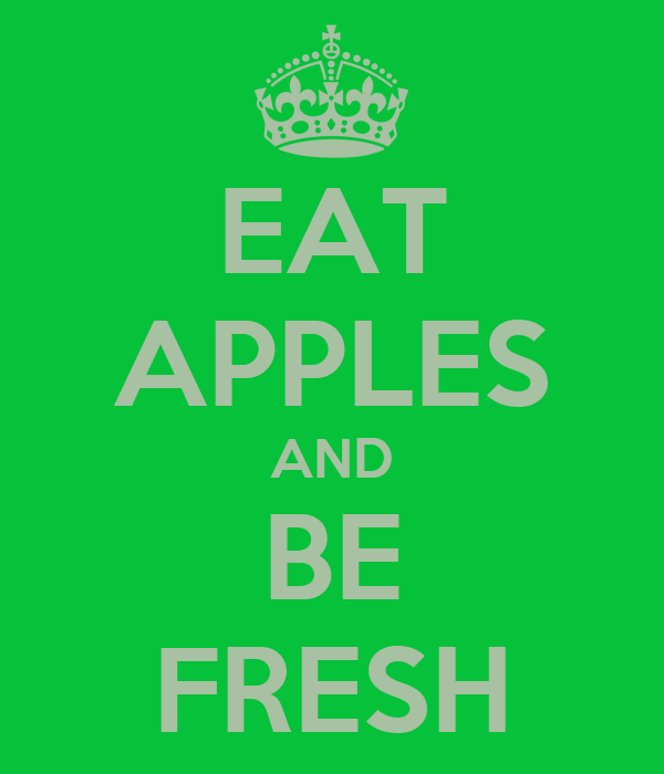 EAT APPLES AND BE FRESH