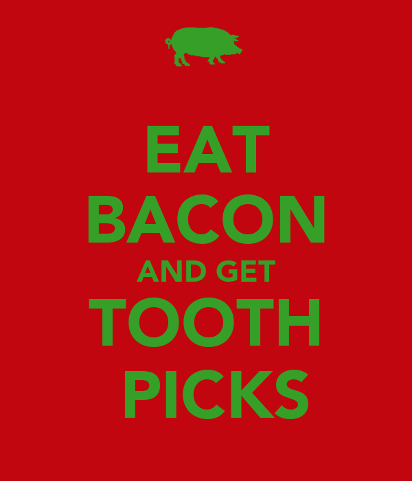 EAT BACON AND GET TOOTH  PICKS