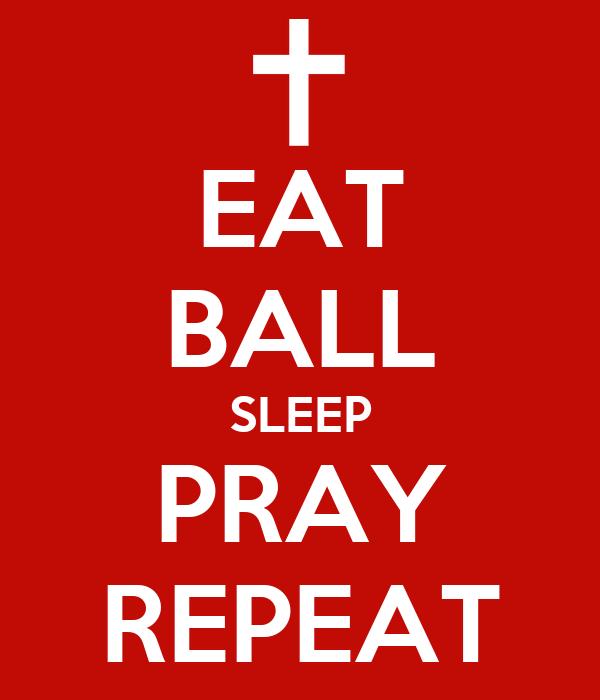 EAT BALL SLEEP PRAY REPEAT