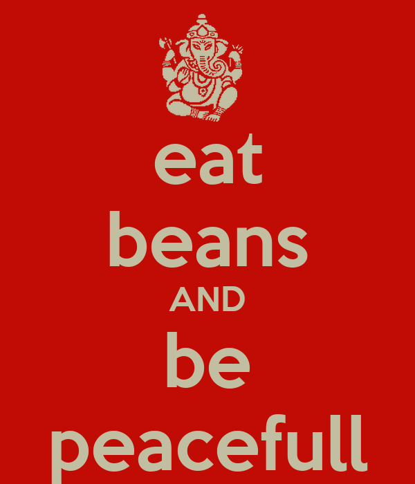 eat beans AND be peacefull