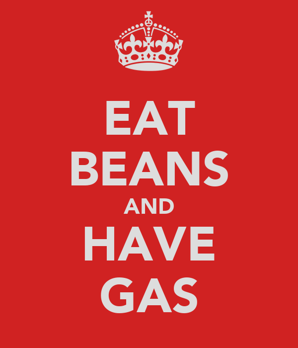 EAT BEANS AND HAVE GAS