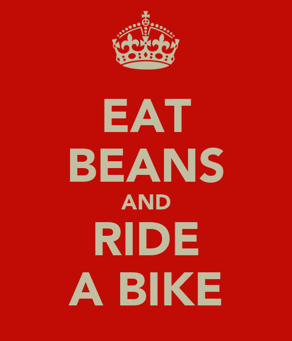 EAT BEANS AND RIDE A BIKE