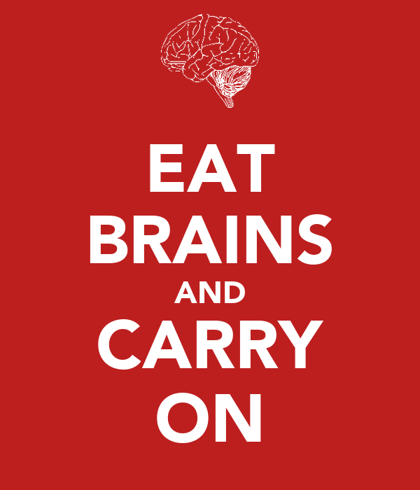 EAT BRAINS AND CARRY ON