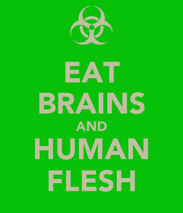 EAT BRAINS AND HUMAN FLESH