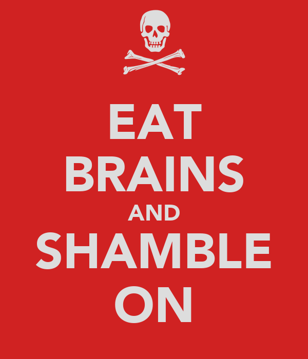 EAT BRAINS AND SHAMBLE ON
