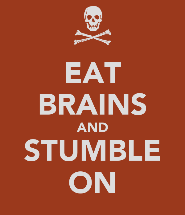 EAT BRAINS AND STUMBLE ON