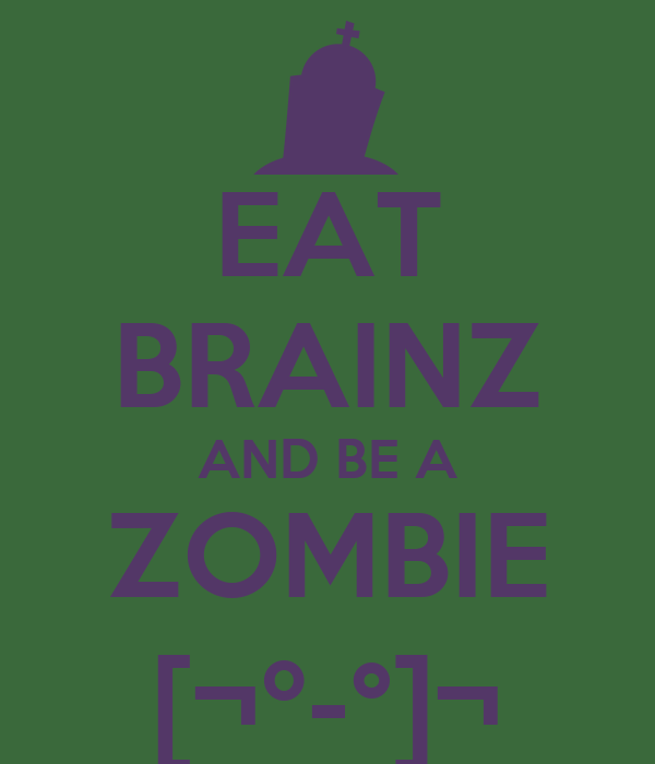 EAT BRAINZ AND BE A ZOMBIE [¬º-°]¬