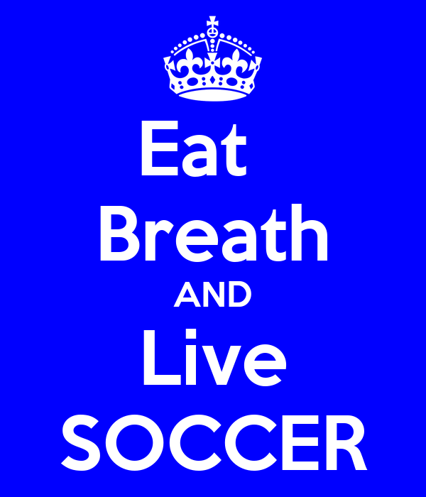 Eat   Breath AND Live SOCCER