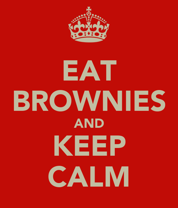 EAT BROWNIES AND KEEP CALM