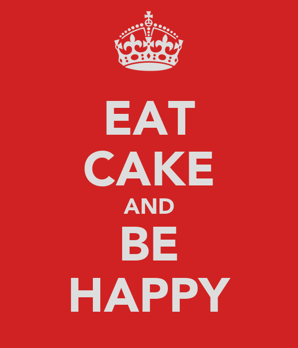 EAT CAKE AND BE HAPPY