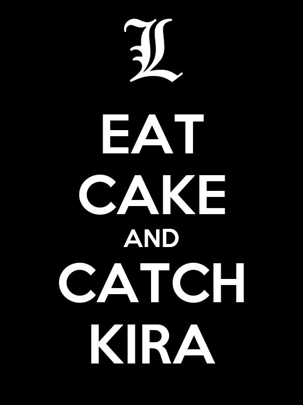 EAT CAKE AND CATCH KIRA