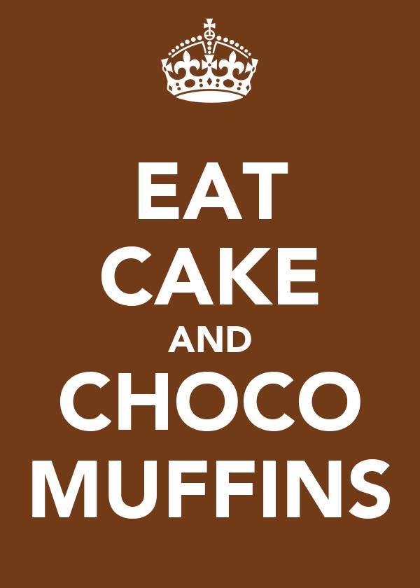 EAT CAKE AND CHOCO MUFFINS