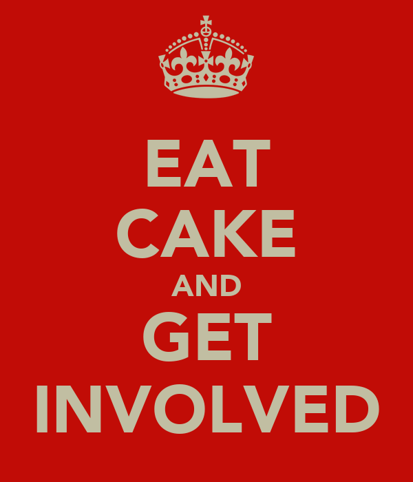 EAT CAKE AND GET INVOLVED