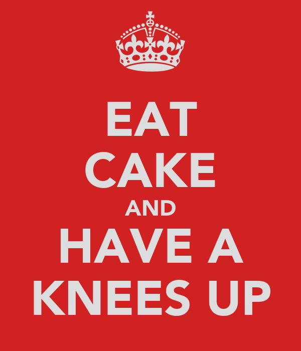 EAT CAKE AND HAVE A KNEES UP