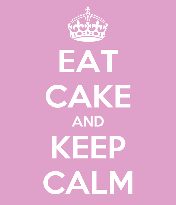 EAT CAKE AND KEEP CALM