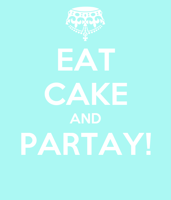 EAT CAKE AND PARTAY!