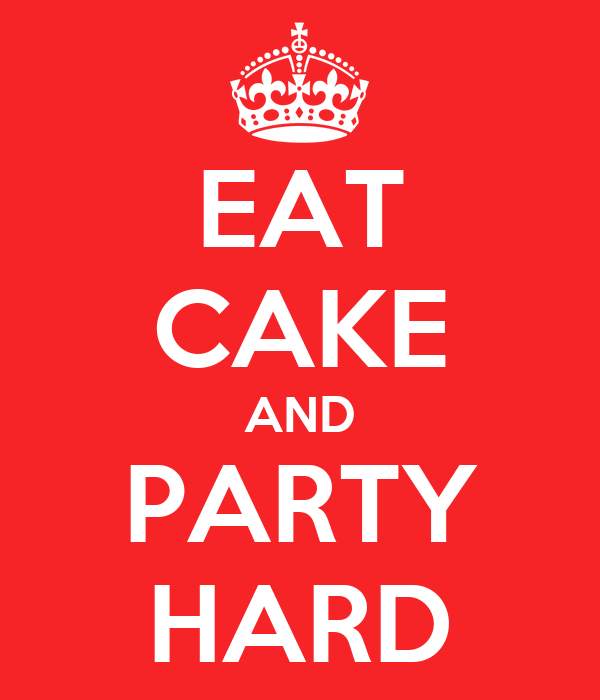 EAT CAKE AND PARTY HARD