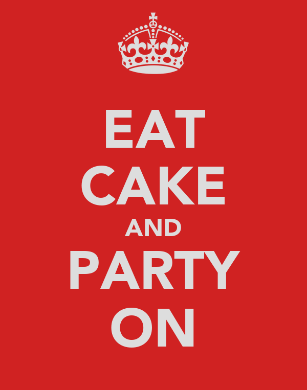 EAT CAKE AND PARTY ON