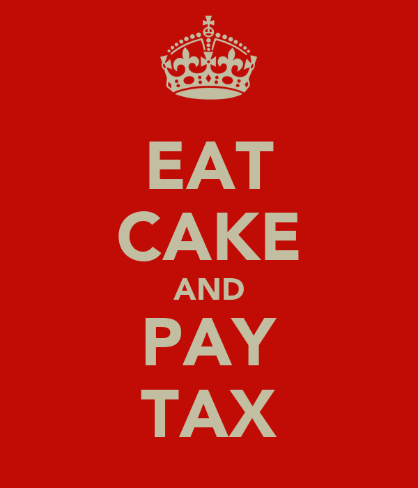 EAT CAKE AND PAY TAX