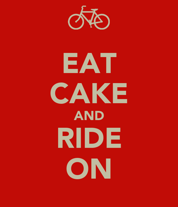 EAT CAKE AND RIDE ON