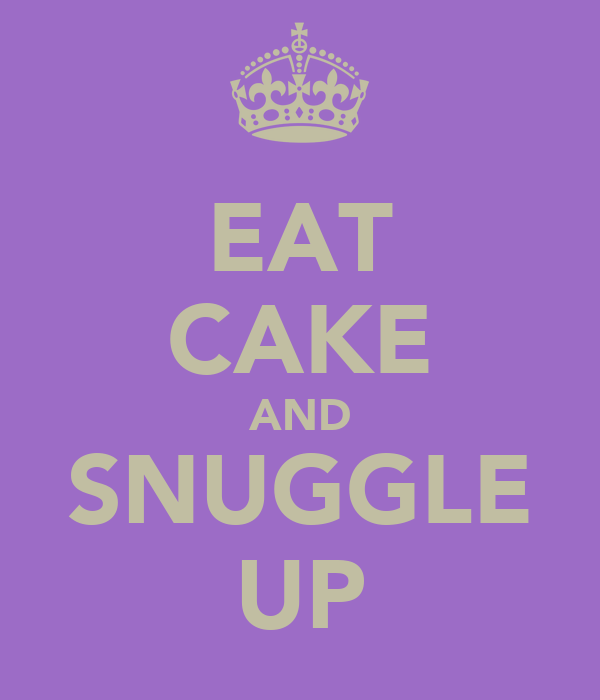 EAT CAKE AND SNUGGLE UP
