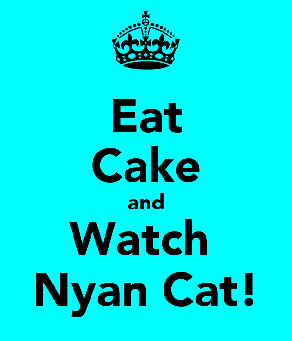 Eat Cake and Watch  Nyan Cat!