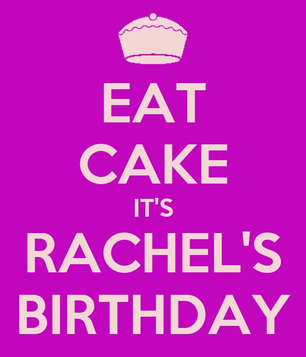 EAT CAKE IT'S RACHEL'S BIRTHDAY