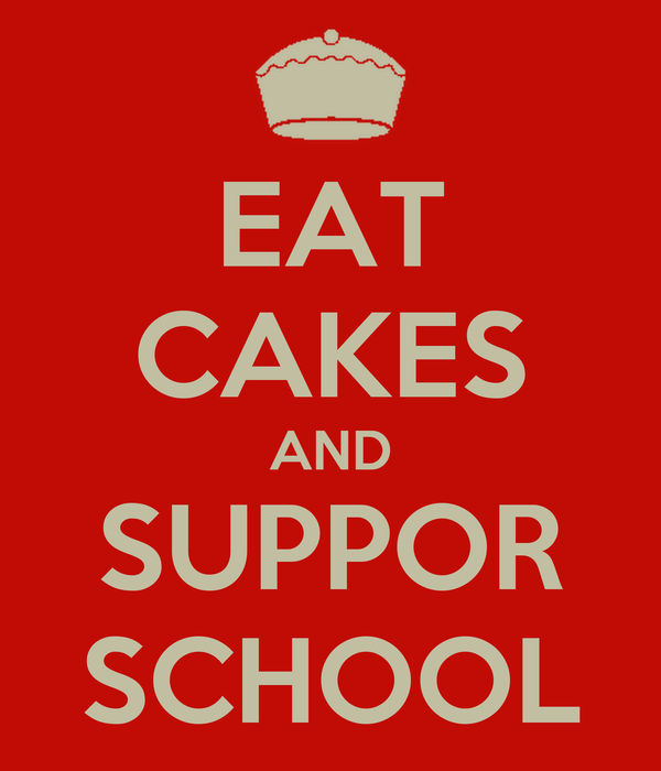EAT CAKES AND SUPPOR SCHOOL