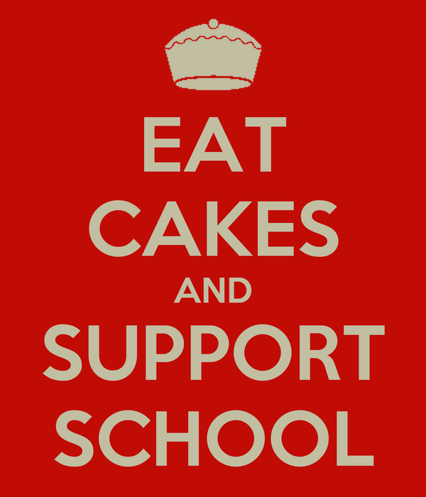 EAT CAKES AND SUPPORT SCHOOL