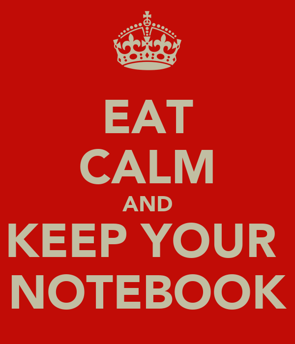 EAT CALM AND KEEP YOUR  NOTEBOOK