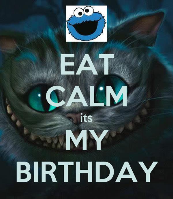 EAT CALM its MY BIRTHDAY