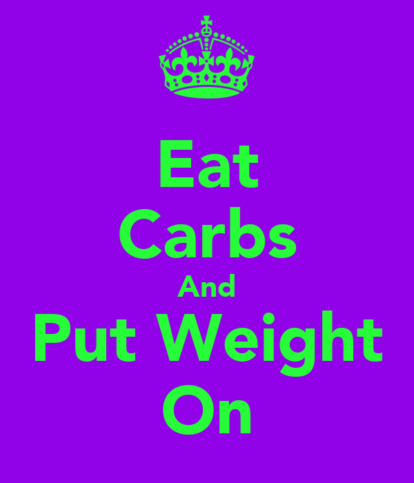 Eat Carbs And Put Weight On