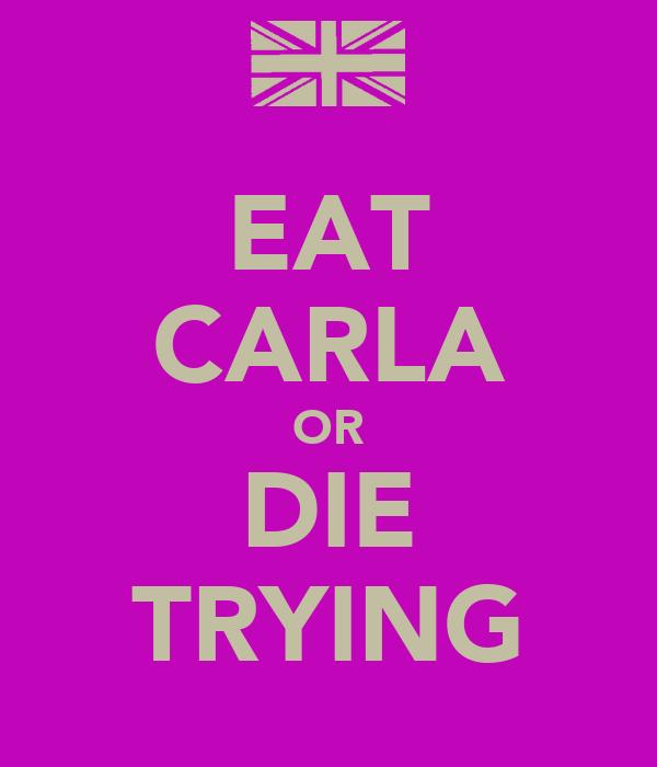 EAT CARLA OR DIE TRYING