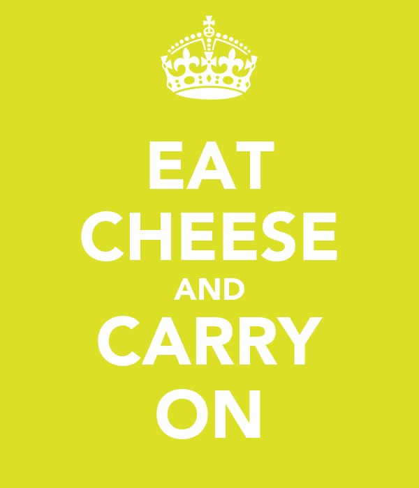 EAT CHEESE AND CARRY ON