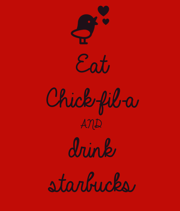 Eat Chick-fil-a AND drink starbucks
